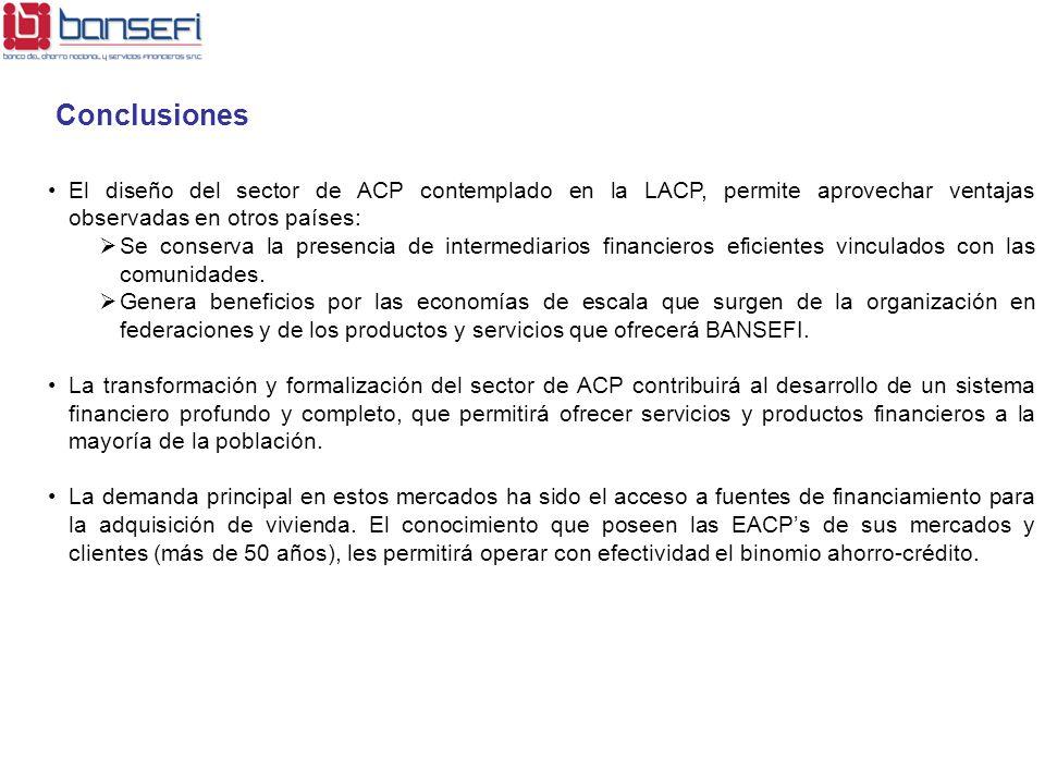 Conclusiones El diseño del sector de ACP contemplado en la LACP, permite aprovechar ventajas observadas en otros países: Se conserva la presencia de i