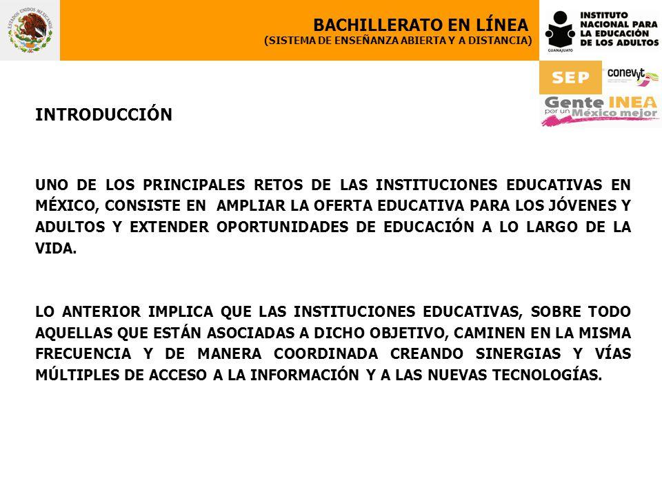 BACHILLERATO EN LÍNEA (SISTEMA DE ENSEÑANZA ABIERTA Y A DISTANCIA) INTRODUCCIÓN UNO DE LOS PRINCIPALES RETOS DE LAS INSTITUCIONES EDUCATIVAS EN MÉXICO, CONSISTE EN AMPLIAR LA OFERTA EDUCATIVA PARA LOS JÓVENES Y ADULTOS Y EXTENDER OPORTUNIDADES DE EDUCACIÓN A LO LARGO DE LA VIDA.