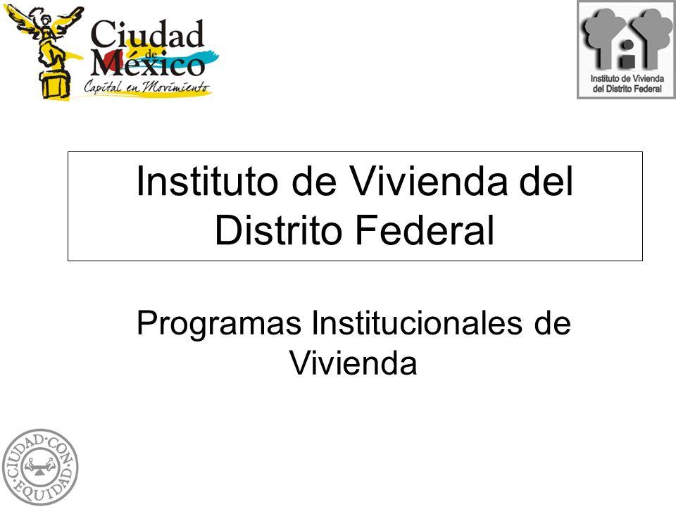 Instituto de Vivienda del Distrito Federal Programas Institucionales de Vivienda