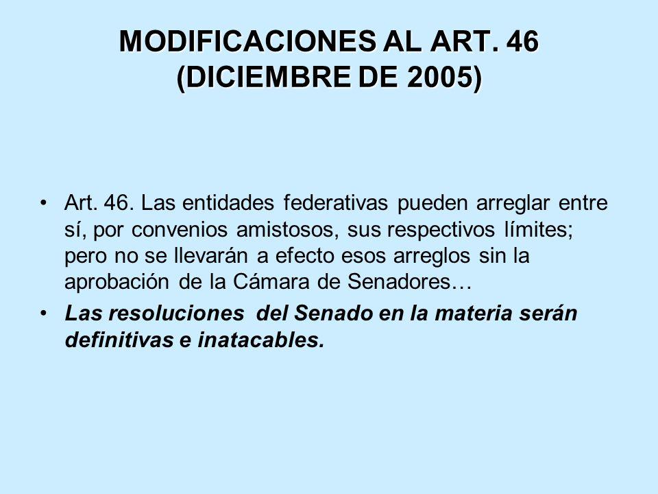 MODIFICACIONES AL ART. 46 (DICIEMBRE DE 2005) Art. 46. Las entidades federativas pueden arreglar entre sí, por convenios amistosos, sus respectivos lí