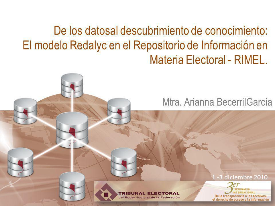 De los datosal descubrimiento de conocimiento: El modelo Redalyc en el Repositorio de Información en Materia Electoral - RIMEL. Mtra. Arianna Becerril