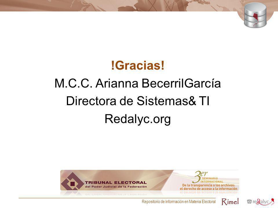 !Gracias! M.C.C. Arianna BecerrilGarcía Directora de Sistemas& TI Redalyc.org Repositorio de Información en Materia Electoral