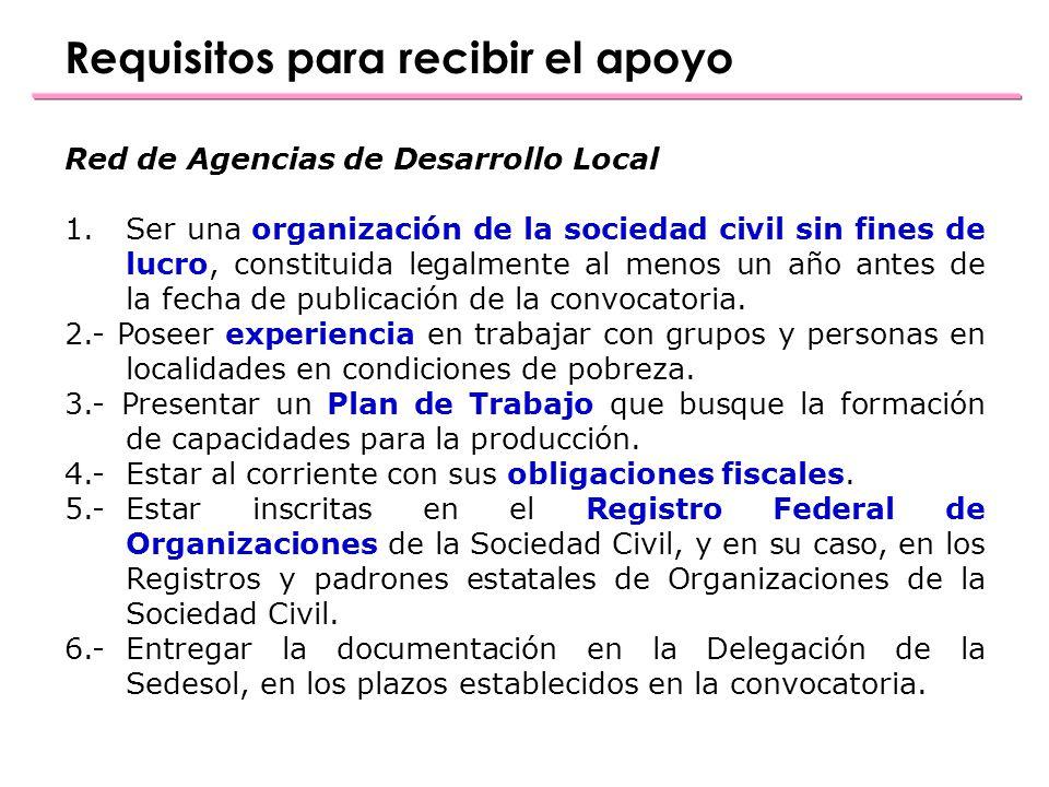 Red de Agencias de Desarrollo Local 1.Ser una organización de la sociedad civil sin fines de lucro, constituida legalmente al menos un año antes de la fecha de publicación de la convocatoria.