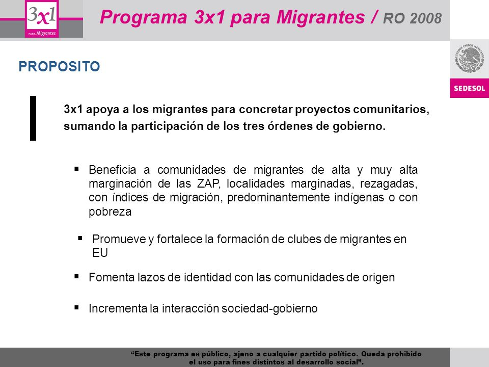 Programa 3x1 para Migrantes / RO 2008 PROPOSITO 3x1 apoya a los migrantes para concretar proyectos comunitarios, sumando la participación de los tres