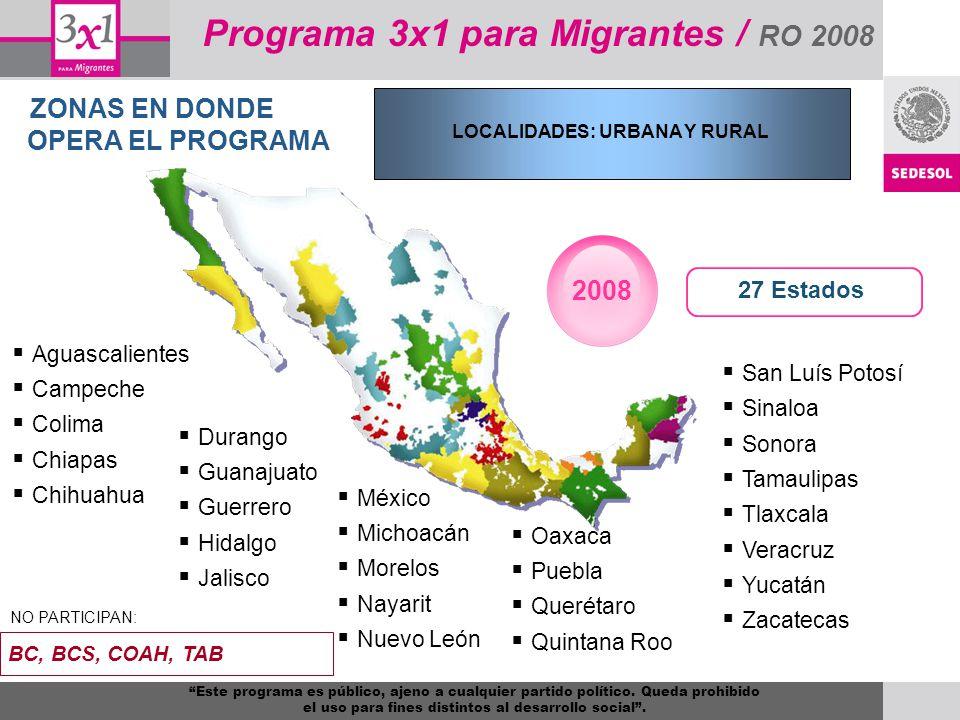 Programa 3x1 para Migrantes / RO 2008 ZONAS EN DONDE OPERA EL PROGRAMA 27 Estados Aguascalientes Campeche Colima Chiapas Chihuahua Durango Guanajuato
