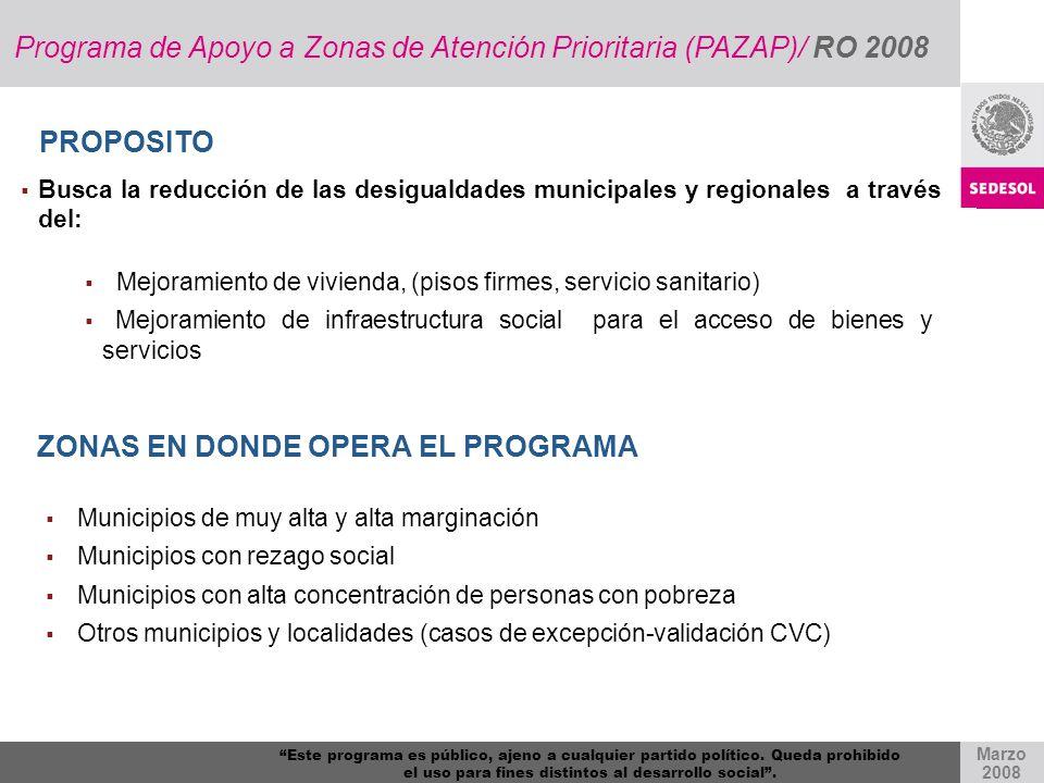 Programa de Apoyo a Zonas de Atención Prioritaria (PAZAP)/ RO 2008 Busca la reducción de las desigualdades municipales y regionales a través del: Mejo