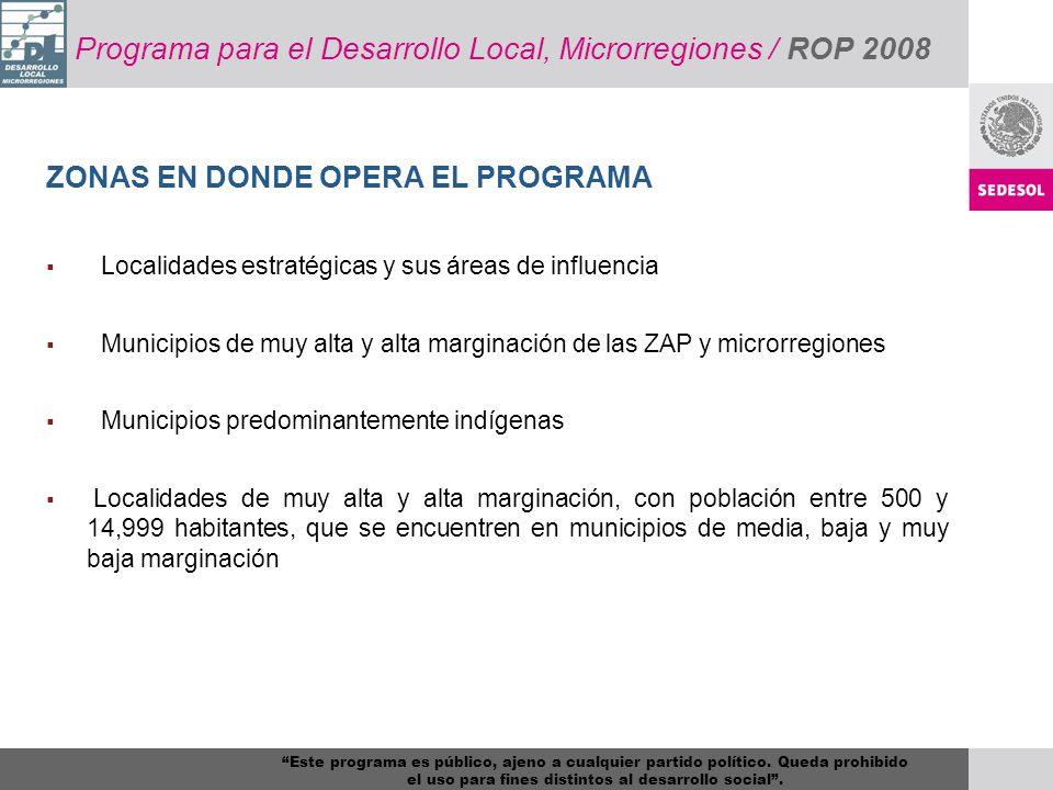 ZONAS EN DONDE OPERA EL PROGRAMA Localidades estratégicas y sus áreas de influencia Municipios de muy alta y alta marginación de las ZAP y microrregio