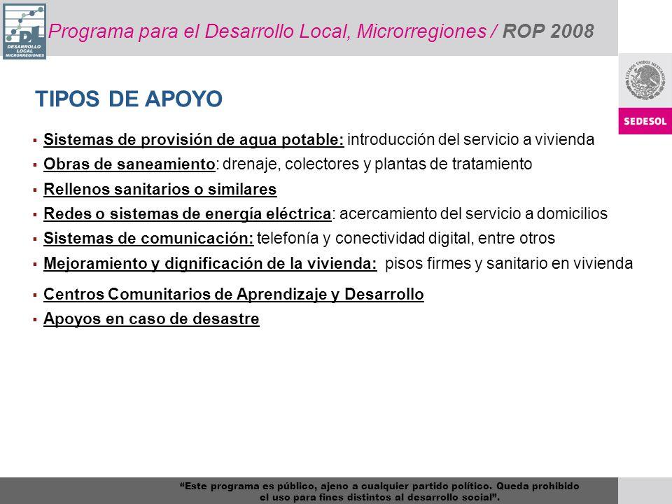 Programa para el Desarrollo Local, Microrregiones/ RO 2008 CARACTERÍSTICAS DE LOS APOYOS Plantas de tratamiento Electrificación Otras obras $4,500,000.00 $2,500,000.00 Este programa es público, ajeno a cualquier partido político.