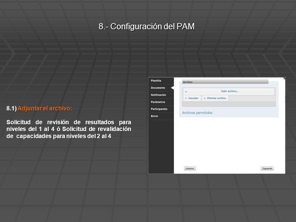8.1) Adjuntar el archivo: Solicitud de revisión de resultados para niveles del 1 al 4 ó Solicitud de revalidación de capacidades para niveles del 2 al 4 8.- Configuración del PAM