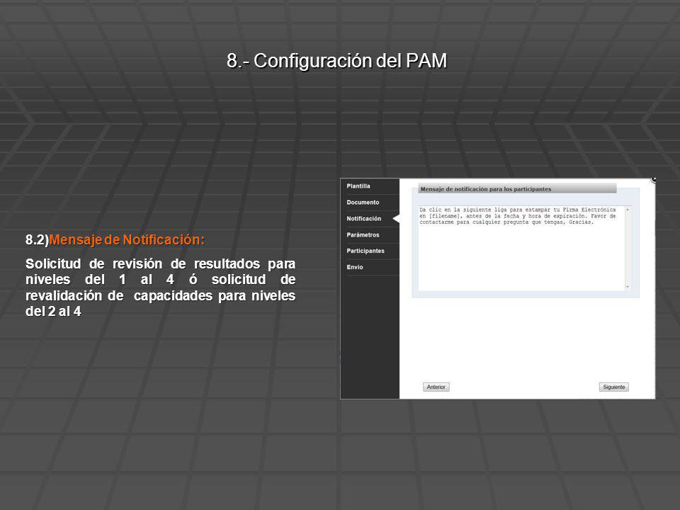 8.2)Mensaje de Notificación: Solicitud de revisión de resultados para niveles del 1 al 4 ó solicitud de revalidación de capacidades para niveles del 2 al 4 8.- Configuración del PAM