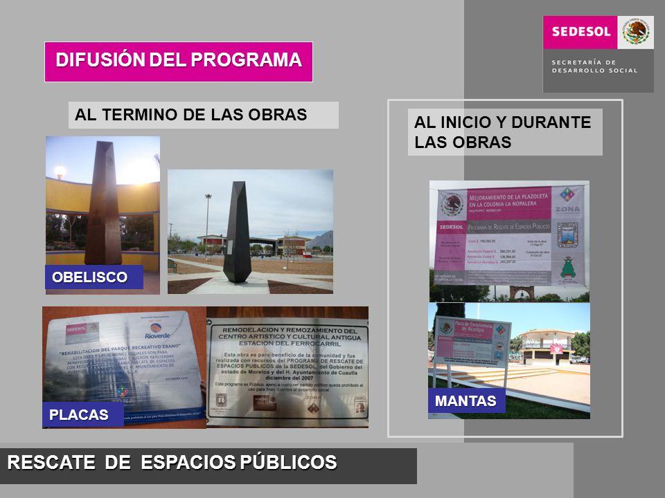 RESCATE DE ESPACIOS PÚBLICOS DIFUSIÓN DEL PROGRAMA AL TERMINO DE LAS OBRAS PLACAS OBELISCO AL INICIO Y DURANTE LAS OBRAS MANTAS