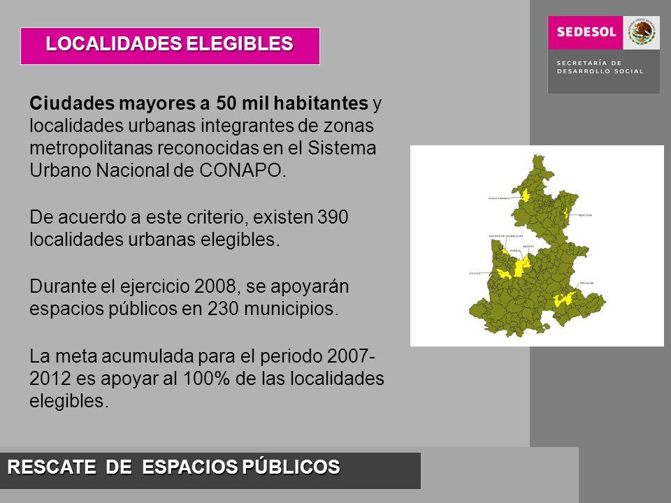 RESCATE DE ESPACIOS PÚBLICOS Ciudades mayores a 50 mil habitantes y localidades urbanas integrantes de zonas metropolitanas reconocidas en el Sistema