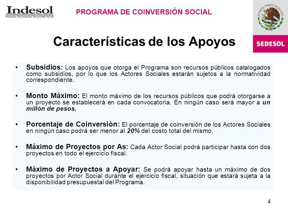 4 Características de los Apoyos Subsidios: Los apoyos que otorga el Programa son recursos públicos catalogados como subsidios, por lo que los Actores Sociales estarán sujetos a la normatividad correspondiente.