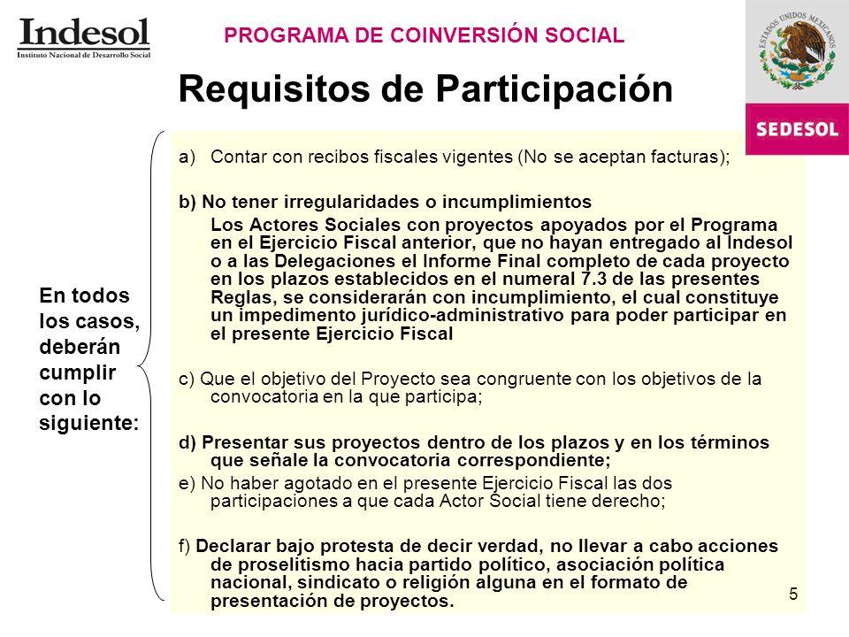 5 Requisitos de Participación a)Contar con recibos fiscales vigentes (No se aceptan facturas); b) No tener irregularidades o incumplimientos Los Actor