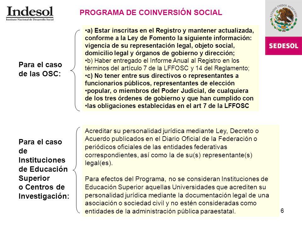 6 Para el caso de Instituciones de Educación Superior o Centros de Investigación: PROGRAMA DE COINVERSIÓN SOCIAL Acreditar su personalidad jurídica me