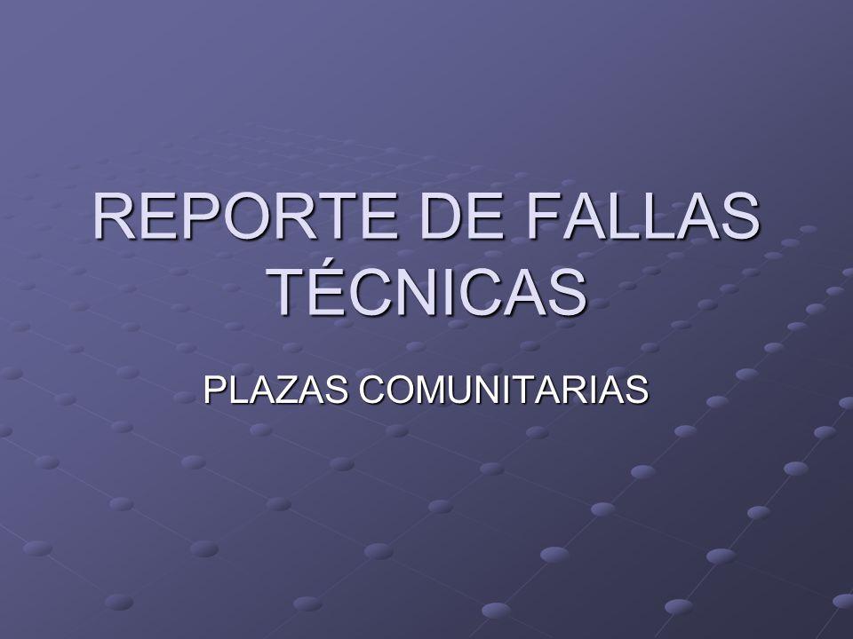 REPORTE DE FALLAS TÉCNICAS PLAZAS COMUNITARIAS