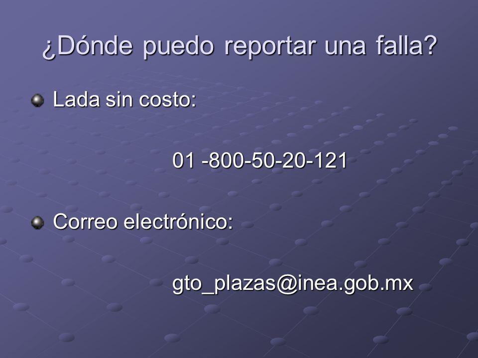 ¿Dónde puedo reportar una falla? Lada sin costo: Lada sin costo: 01 -800-50-20-121 Correo electrónico: Correo electrónico:gto_plazas@inea.gob.mx