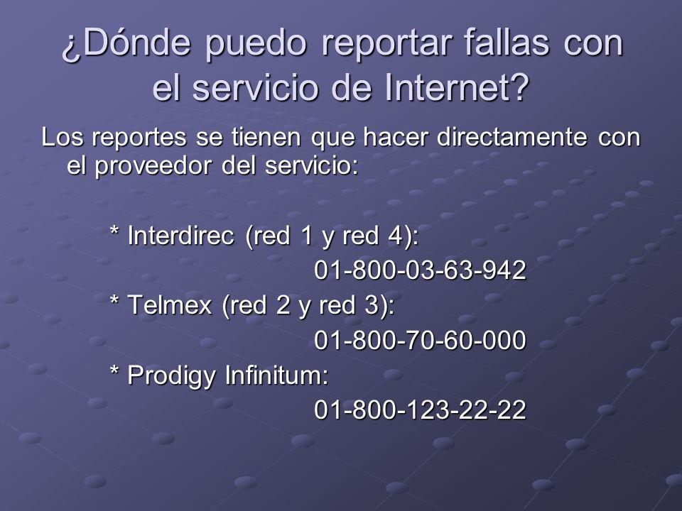 ¿Dónde puedo reportar fallas con el servicio de Internet? Los reportes se tienen que hacer directamente con el proveedor del servicio: * Interdirec (r