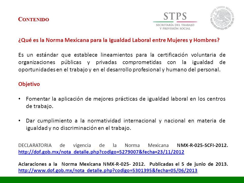 C ONTENIDO ¿Qué es la Norma Mexicana para la Igualdad Laboral entre Mujeres y Hombres? Es un estándar que establece lineamientos para la certificación