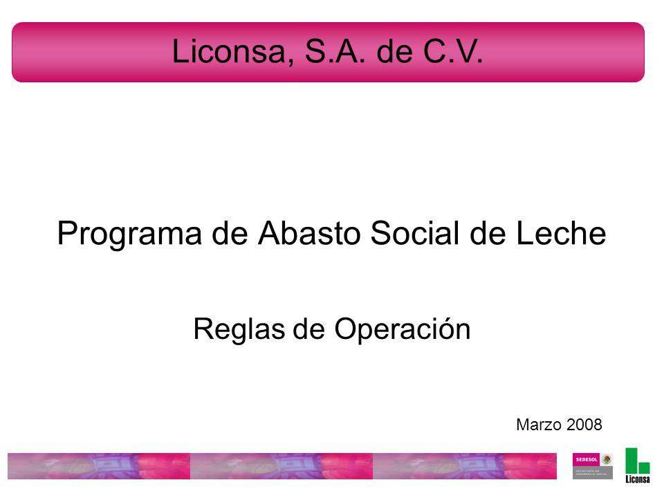 Programa de Abasto Social de Leche Reglas de Operación Marzo 2008 Liconsa, S.A. de C.V.