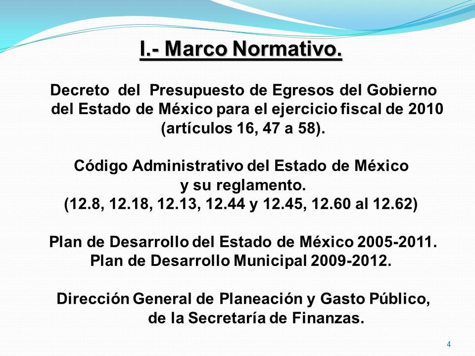 I.- Marco Normativo. Decreto del Presupuesto de Egresos del Gobierno del Estado de México para el ejercicio fiscal de 2010 (artículos 16, 47 a 58). Có