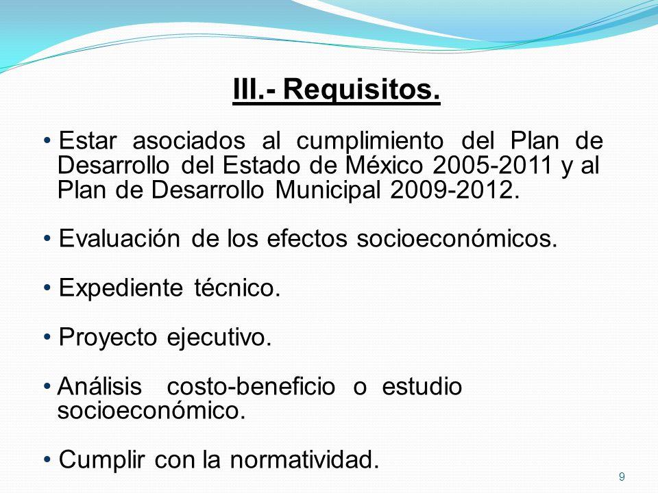 III.- Requisitos. Estar asociados al cumplimiento del Plan de Desarrollo del Estado de México 2005-2011 y al Plan de Desarrollo Municipal 2009-2012. E