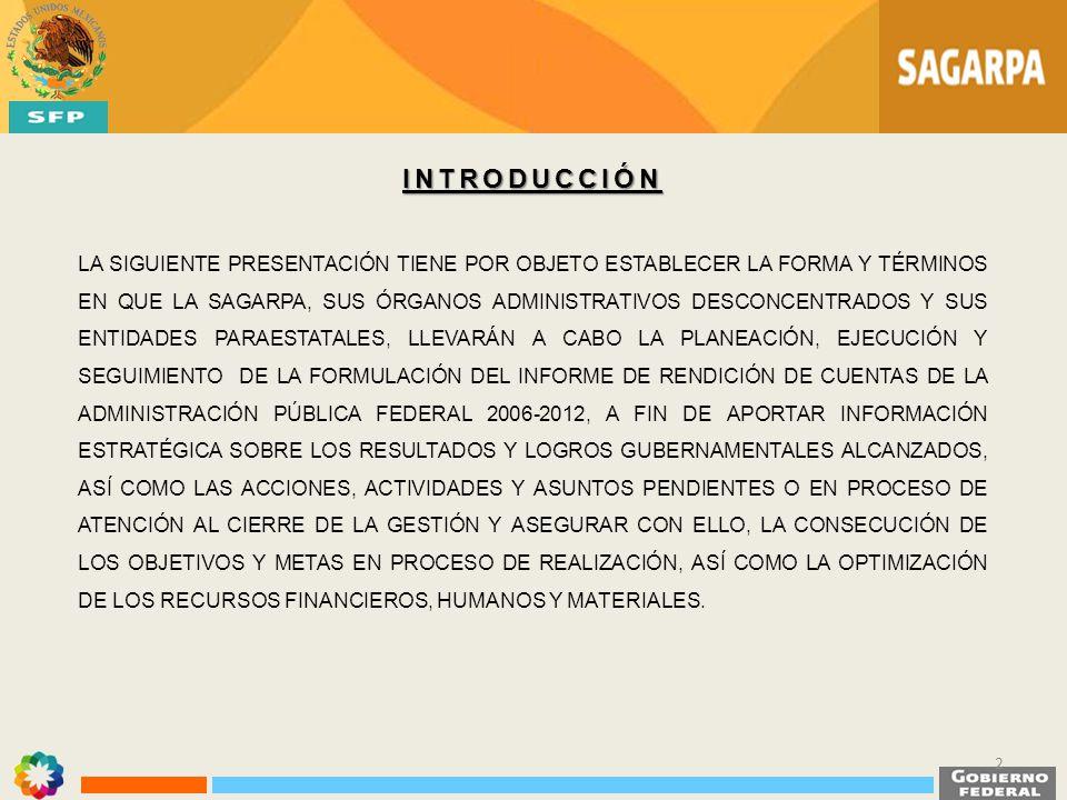 LO ANTERIOR CON LA FINALIDAD DE QUE LA RENDICIÓN DE CUENTAS DE LA SAGARPA 2006-2012 Y LA ENTREGA-RECEPCIÓN DE LOS ASUNTOS A SU CARGO A LA SIGUIENTE GESTIÓN GUBERNAMENTAL SE REALICE DE MANERA ORDENADA, TRANSPARENTE, CONFIABLE, OPORTUNA Y HOMOGÉNEA.