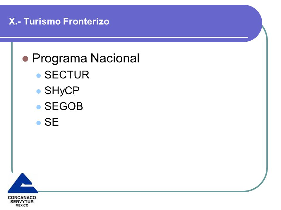 X.- Turismo Fronterizo Programa Nacional SECTUR SHyCP SEGOB SE
