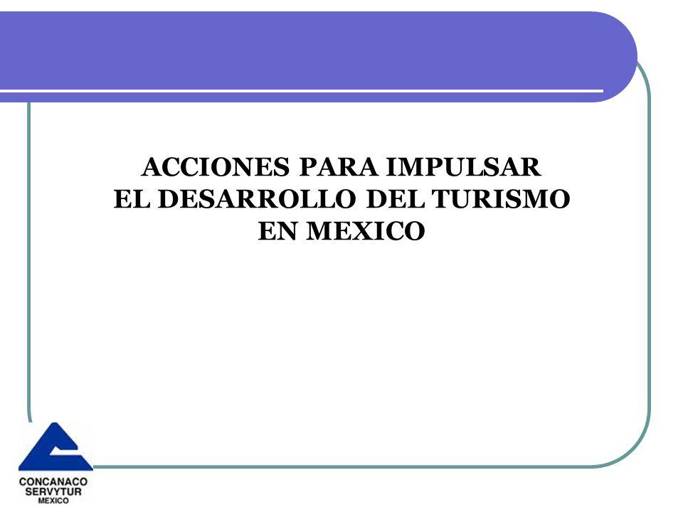 ACCIONES PARA IMPULSAR EL DESARROLLO DEL TURISMO EN MEXICO