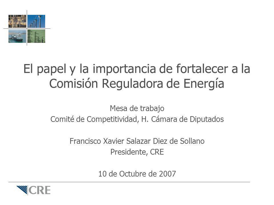 El papel y la importancia de fortalecer a la Comisión Reguladora de Energía Mesa de trabajo Comité de Competitividad, H. Cámara de Diputados Francisco