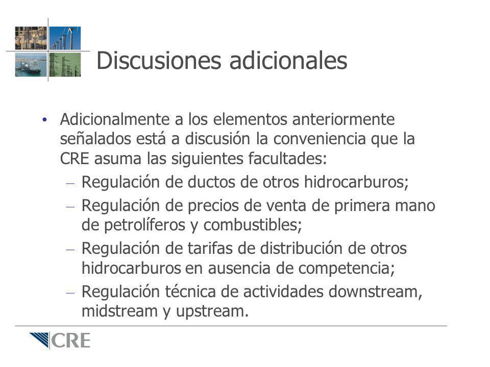 Discusiones adicionales Adicionalmente a los elementos anteriormente señalados está a discusión la conveniencia que la CRE asuma las siguientes facult