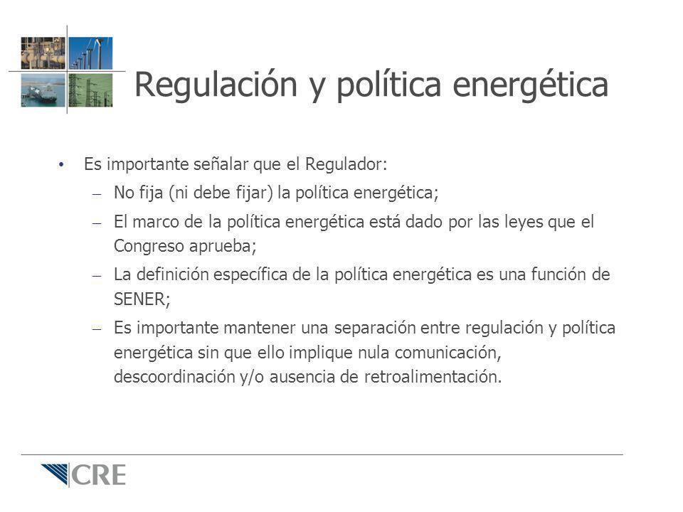 Regulación y política energética Es importante señalar que el Regulador: – No fija (ni debe fijar) la política energética; – El marco de la política e