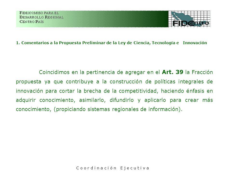 1. Comentarios a la Propuesta Preliminar de la Ley de Ciencia, Tecnología e Innovación Coincidimos en la pertinencia de agregar en el Art. 39 la Fracc