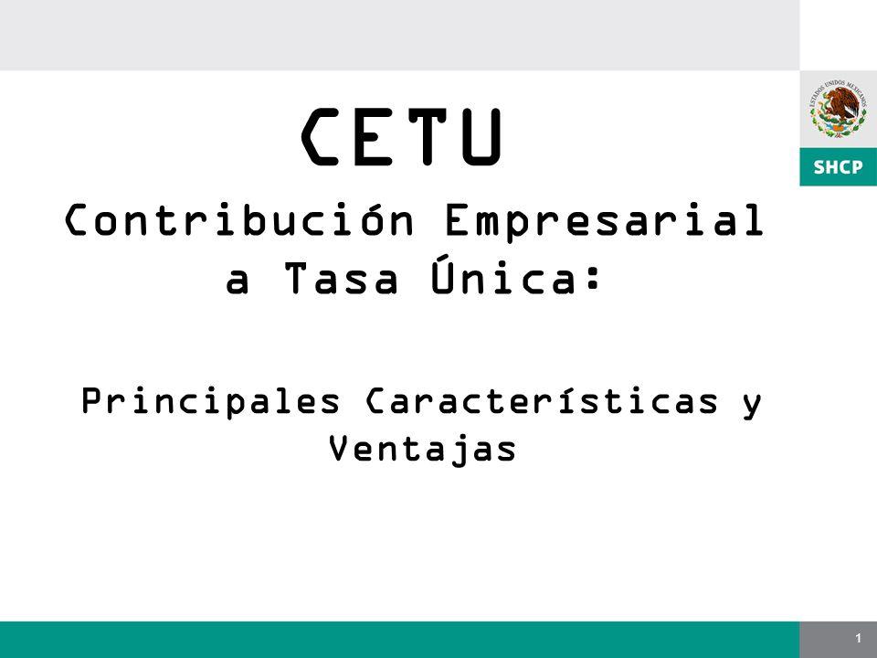 1 Contribución Empresarial a Tasa Única: CETU Principales Características y Ventajas
