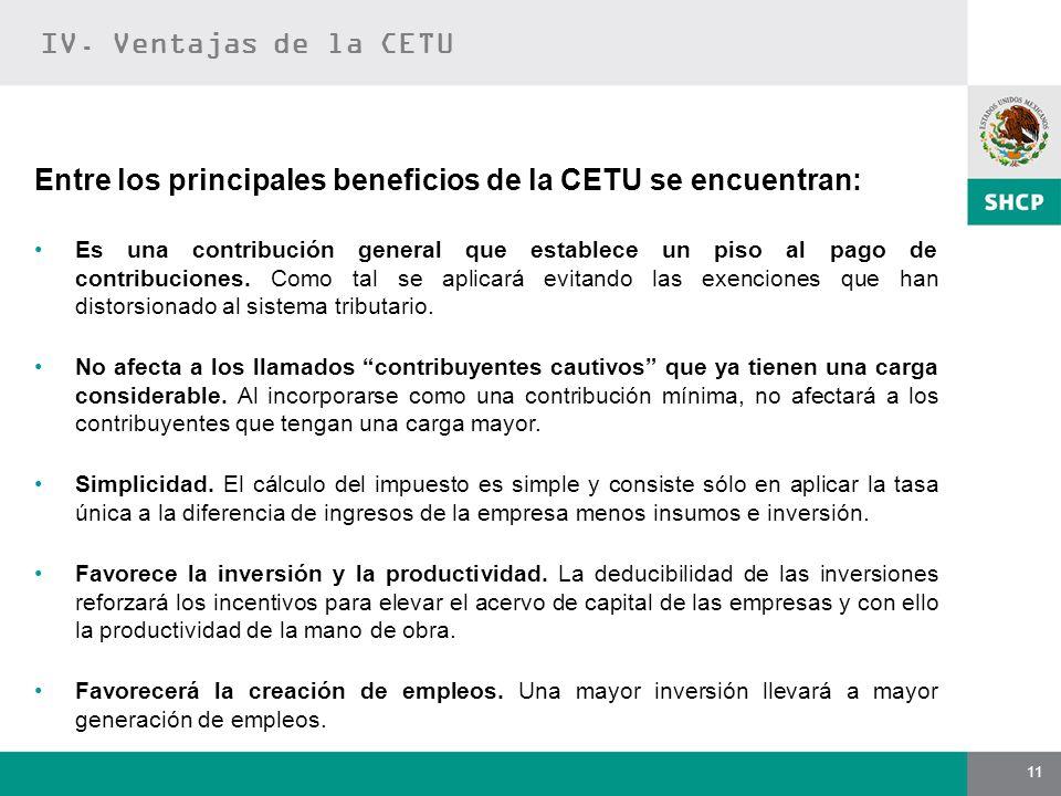 11 Entre los principales beneficios de la CETU se encuentran: Es una contribución general que establece un piso al pago de contribuciones. Como tal se