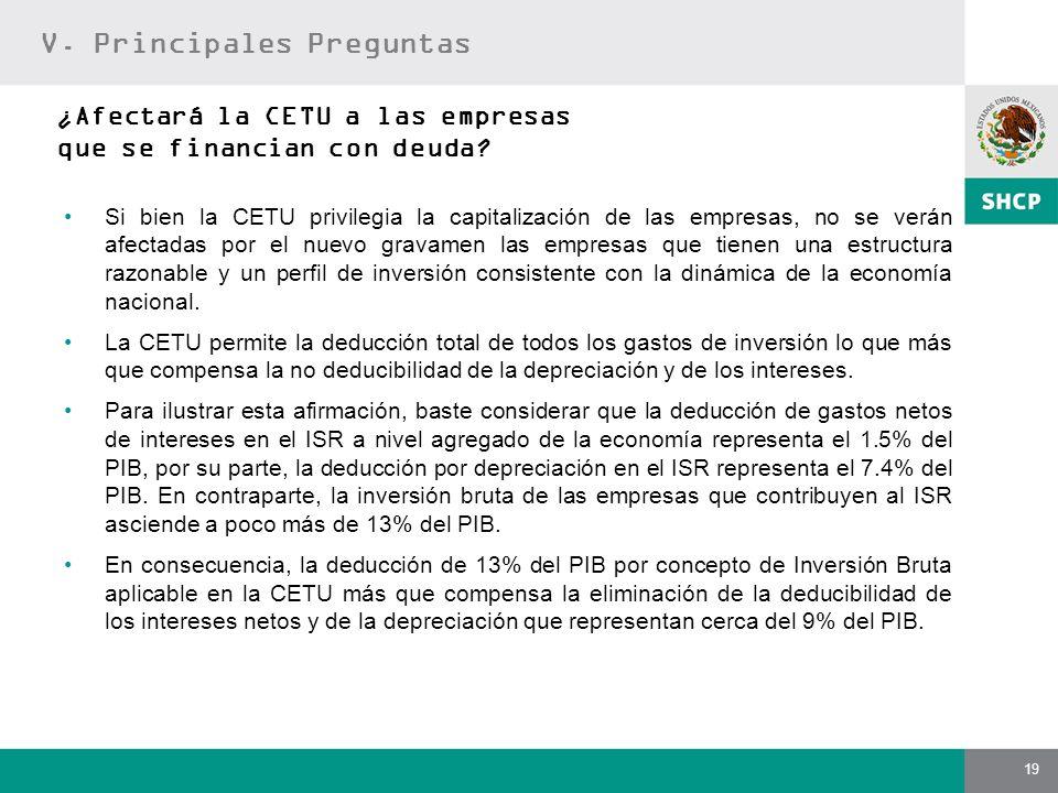 19 ¿Afectará la CETU a las empresas que se financian con deuda? Si bien la CETU privilegia la capitalización de las empresas, no se verán afectadas po
