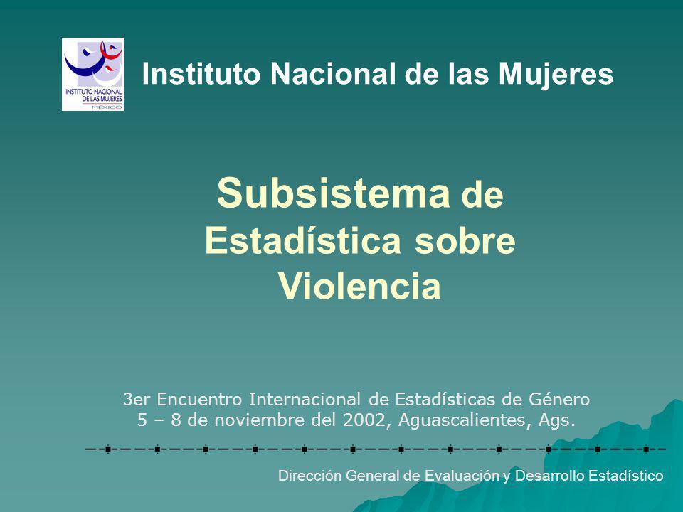 Dirección General de Evaluación y Desarrollo Estadístico Impulsar la creación de un sistema nacional de prevención, tratamiento, información y evaluación, con enfoque de género sobre la situación de la violencia en México, en coordinación con las instituciones involucradas con esta temática.