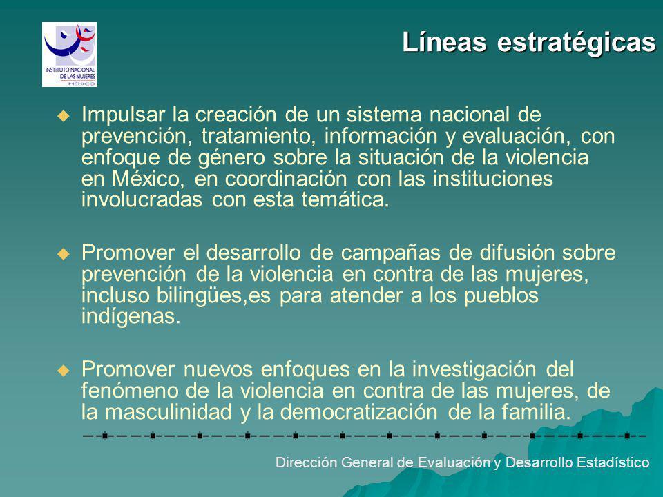 Líneas estratégicas Dirección General de Evaluación y Desarrollo Estadístico Impulsar la creación de un sistema nacional de prevención, tratamiento, i