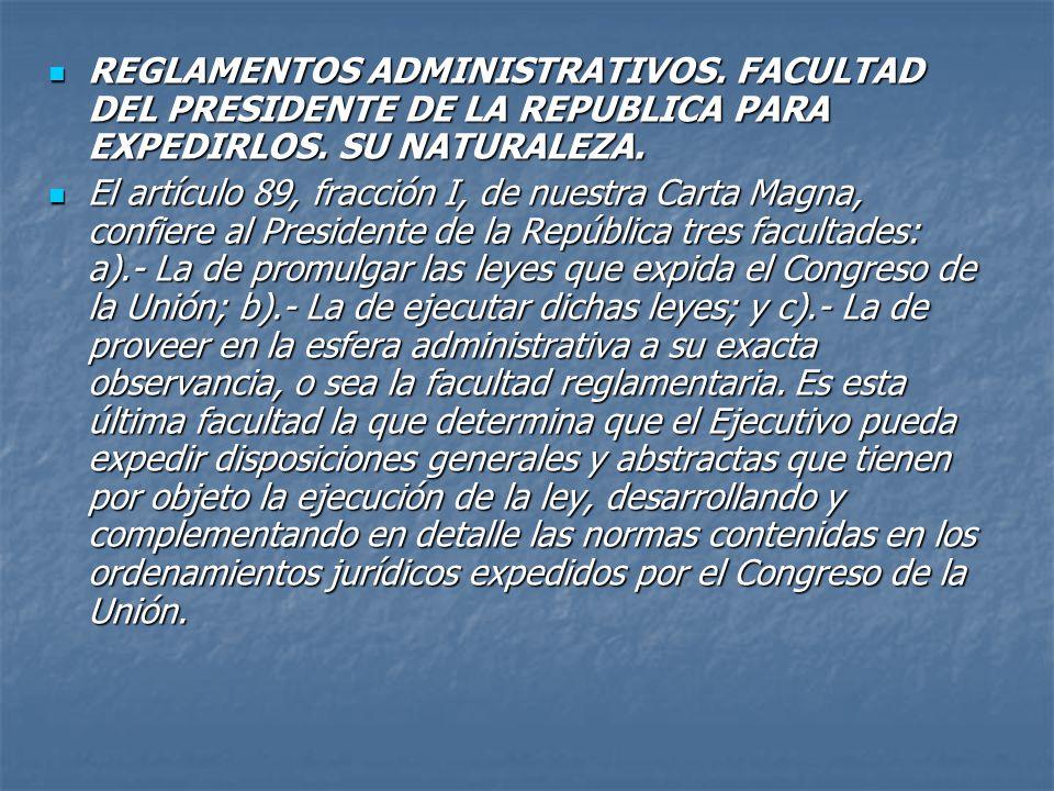 REGLAMENTOS ADMINISTRATIVOS. FACULTAD DEL PRESIDENTE DE LA REPUBLICA PARA EXPEDIRLOS.