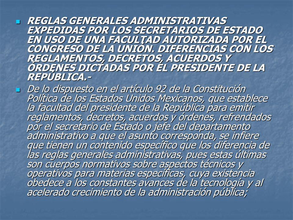 REGLAS GENERALES ADMINISTRATIVAS EXPEDIDAS POR LOS SECRETARIOS DE ESTADO EN USO DE UNA FACULTAD AUTORIZADA POR EL CONGRESO DE LA UNIÓN.