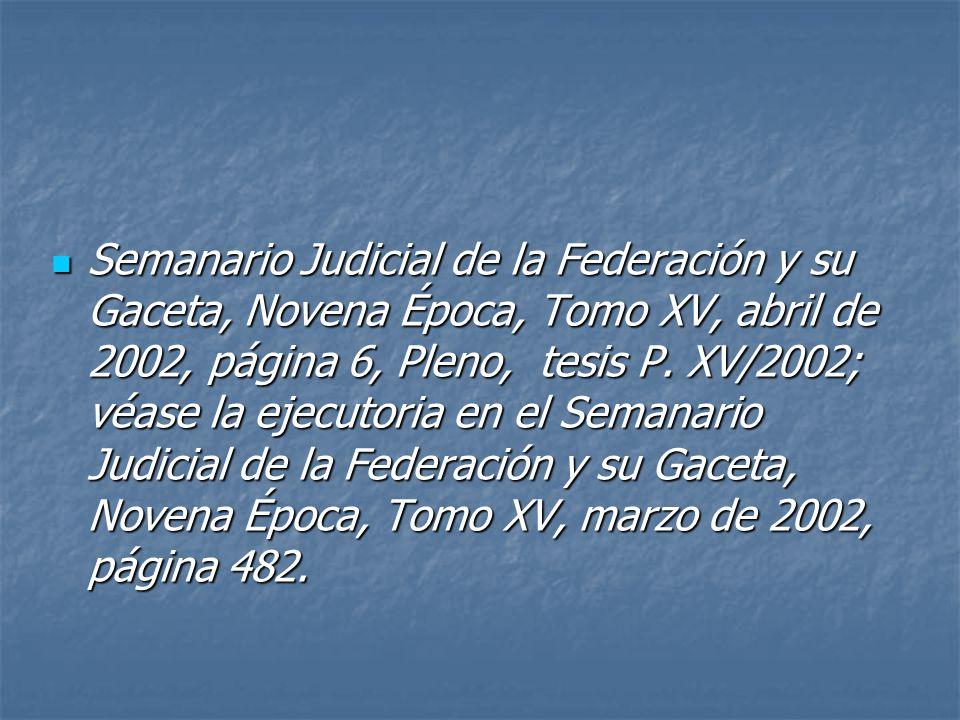 Semanario Judicial de la Federación y su Gaceta, Novena Época, Tomo XV, abril de 2002, página 6, Pleno, tesis P.