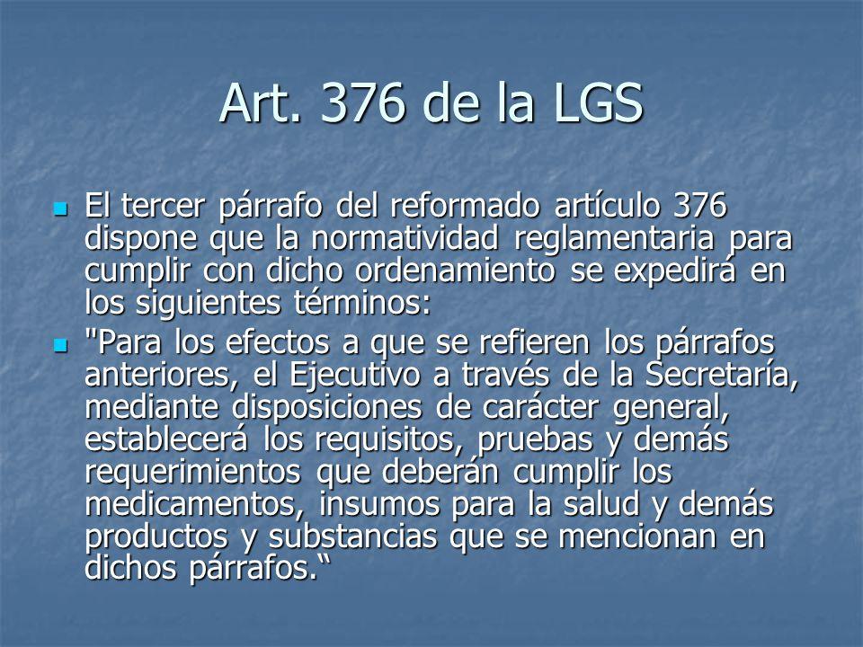 Art. 376 de la LGS El tercer párrafo del reformado artículo 376 dispone que la normatividad reglamentaria para cumplir con dicho ordenamiento se exped