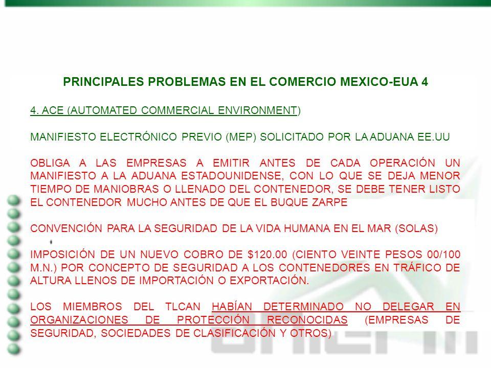 PRINCIPALES PROBLEMAS EN EL COMERCIO MEXICO-EUA 4 4. ACE (AUTOMATED COMMERCIAL ENVIRONMENT) MANIFIESTO ELECTRÓNICO PREVIO (MEP) SOLICITADO POR LA ADUA