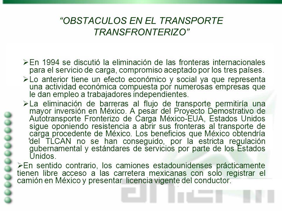 OBSTACULOS EN EL TRANSPORTE TRANSFRONTERIZO En 1994 se discutió la eliminación de las fronteras internacionales para el servicio de carga, compromiso
