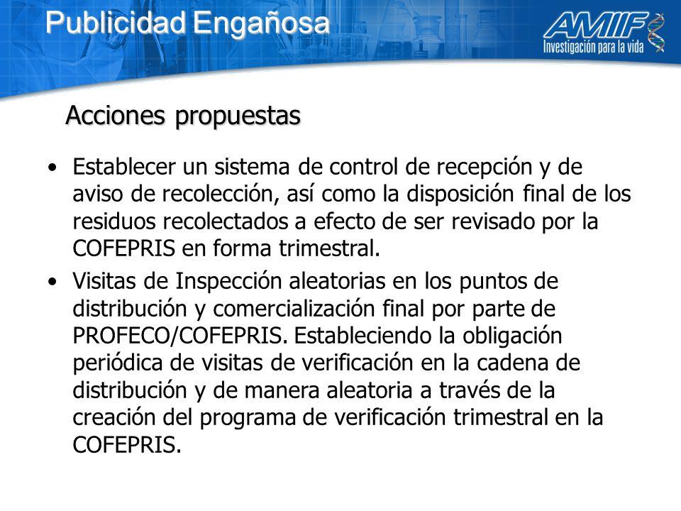 Publicidad Engañosa Establecer un sistema de control de recepción y de aviso de recolección, así como la disposición final de los residuos recolectados a efecto de ser revisado por la COFEPRIS en forma trimestral.