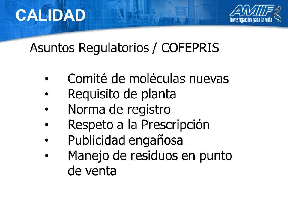 CALIDAD Asuntos Regulatorios / COFEPRIS Comité de moléculas nuevas Requisito de planta Norma de registro Respeto a la Prescripción Publicidad engañosa Manejo de residuos en punto de venta