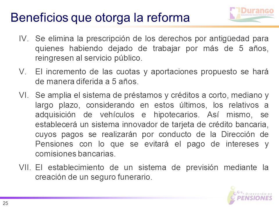 25 Beneficios que otorga la reforma IV.Se elimina la prescripción de los derechos por antigüedad para quienes habiendo dejado de trabajar por más de 5 años, reingresen al servicio público.