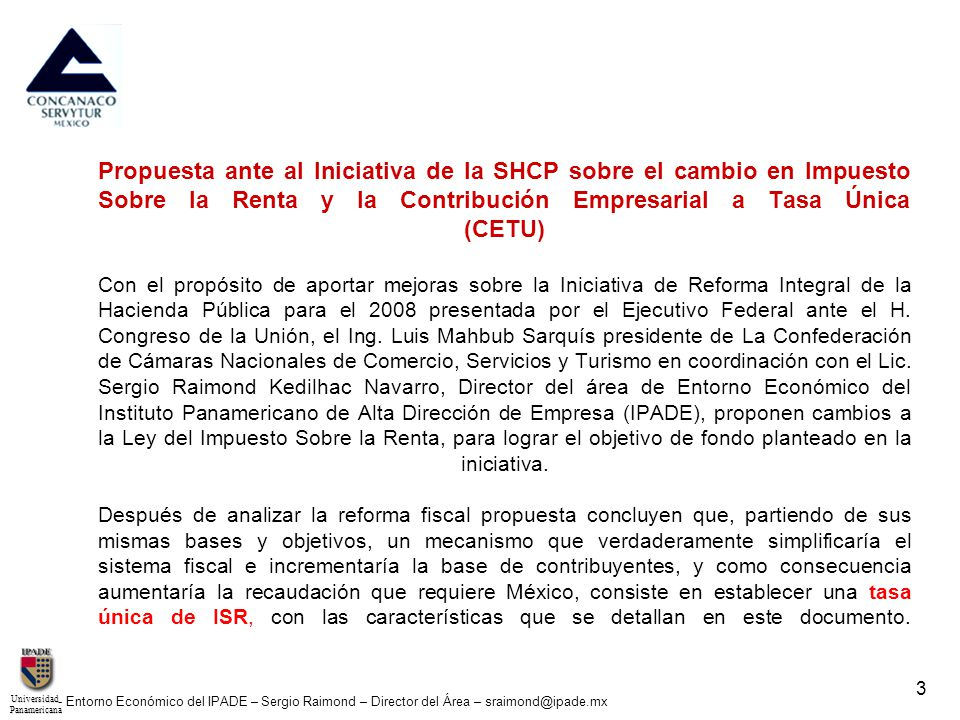 UniversidadPanamericana - Entorno Económico del IPADE – Sergio Raimond – Director del Área – sraimond@ipade.mx 3 Propuesta ante al Iniciativa de la SH