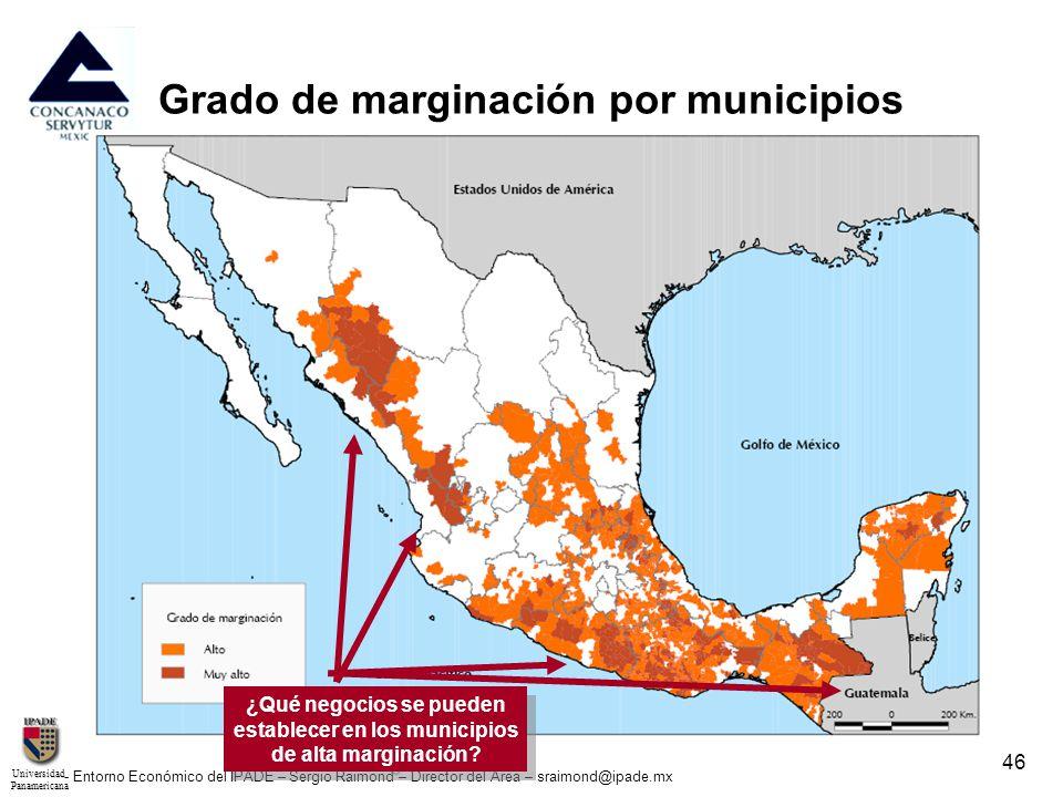 UniversidadPanamericana - Entorno Económico del IPADE – Sergio Raimond – Director del Área – sraimond@ipade.mx 46 Grado de marginación por municipios