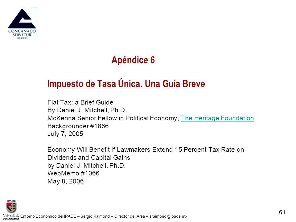 UniversidadPanamericana - Entorno Económico del IPADE – Sergio Raimond – Director del Área – sraimond@ipade.mx 61 Apéndice 6 Impuesto de Tasa Única. U